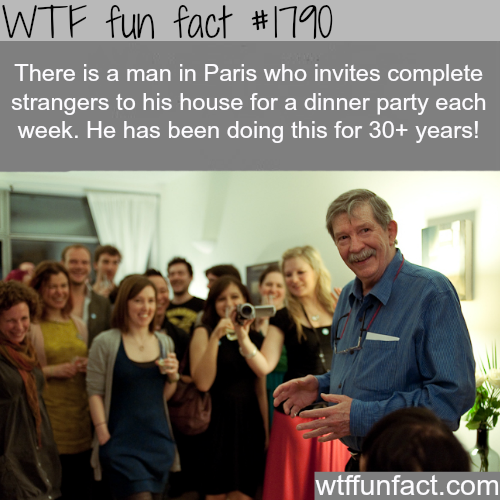 A man in Paris that invites strangers for dinner each week - WTF fun facts