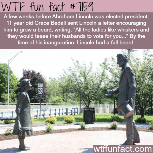 Abraham Lincoln grew his beard because an advice of a 11 year old girl… - WTF Fun Fact