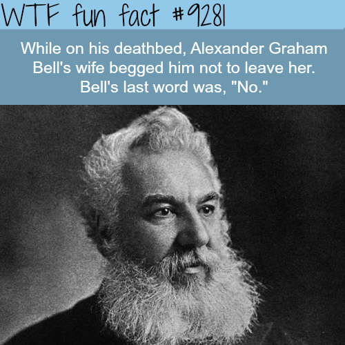 Alexander Graham Bell's last words - WTF fun facts