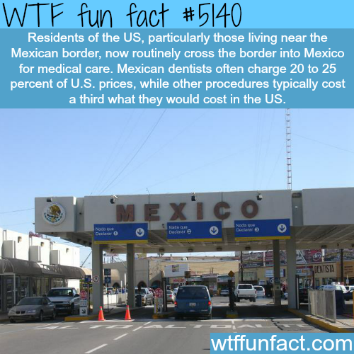 Americans cross the border for cheaper healthcare - WTF fun facts