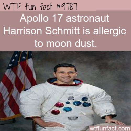 Apollo 17 astronaut Harrison Schmitt is allergic to moon dust.
