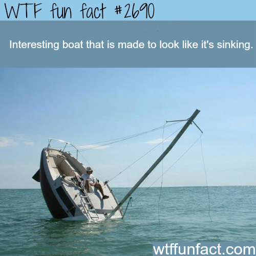 Boat designed to look like its sinking -WTF funfacts