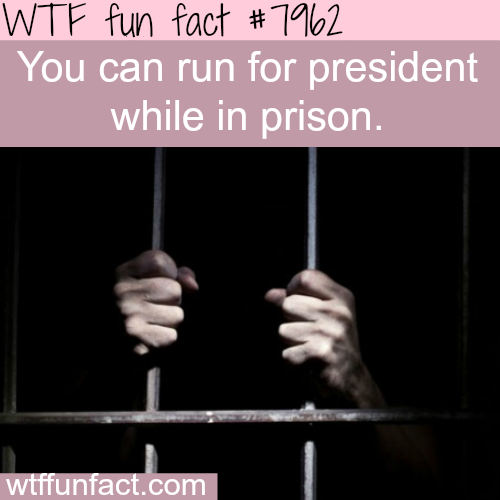 Can you run for president when you are in jail? - WTF fun fact