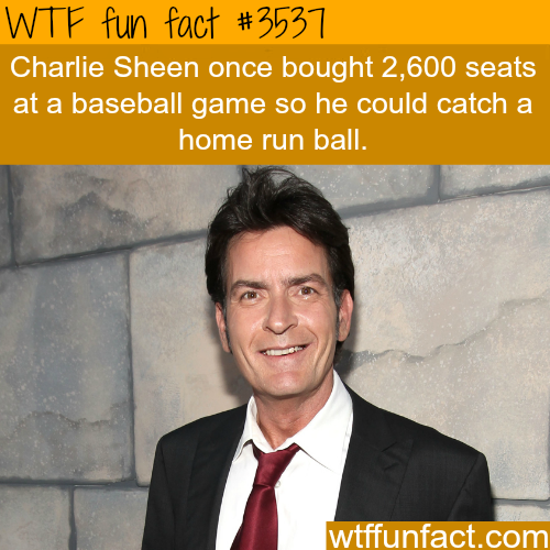 Charlie Sheen once bought 2600+ baseball tickets - WTF fun facts