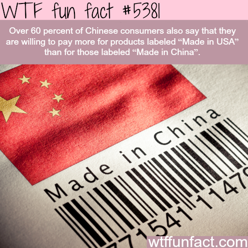 Chinese consumers say they will pay more for American made products - WTF fun facts