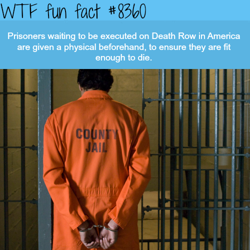 Death Row prisoners get a physical to make sure they are healthy - WTF fun facts