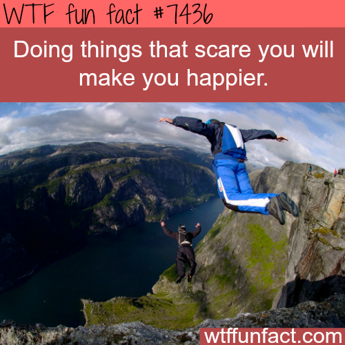 Do the things that scare you - Facts