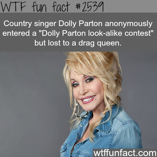 "Dolly Parton loses a ""Dolly Parton Look-alike contest"" -WTF funfacts"
