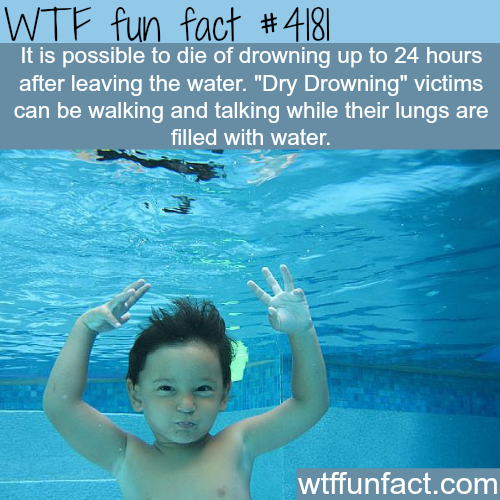 Dry drowning -  WTF fun facts