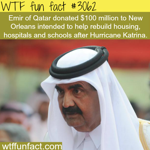 Emir Of Qatar donated 100 million dollars to Katrina victims -WTF fun facts
