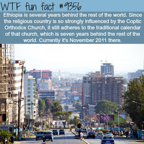 Ethiopia is living in the past - WTF fun facts