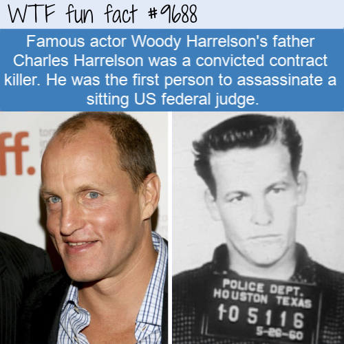 Famous actor Woody Harrelson's father Charles Harrelson was a convicted contract killer. He was the first person to assassinate a sitting US federal judge.