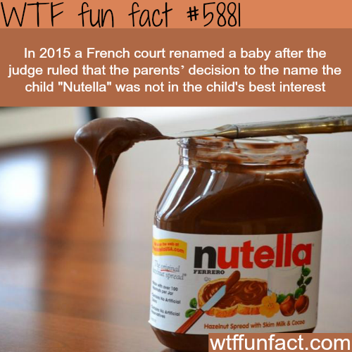 """French court didn't allow parent to name their child """"Nutella"""" - WTF fun facts"""
