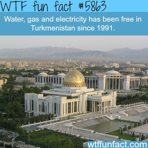 Gas and electricity are free in Turkmenistan - WTF fun facts