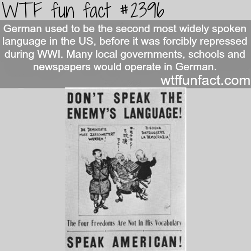 German used to be the second most spoken language in the U.S - WTF fun facts