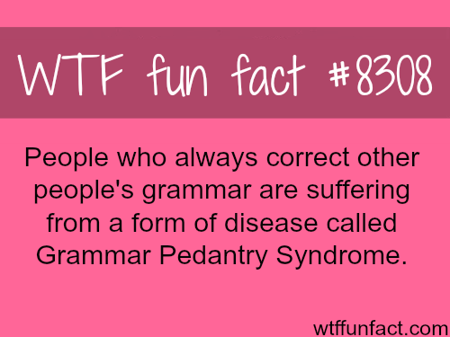 Grammar Pedantry Syndrome - WTF fun facts