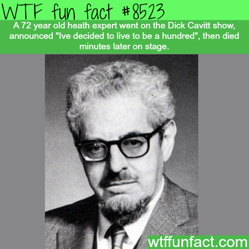 Health expert dies minutes after declaring he will live to be a hundred - WTF fun facts