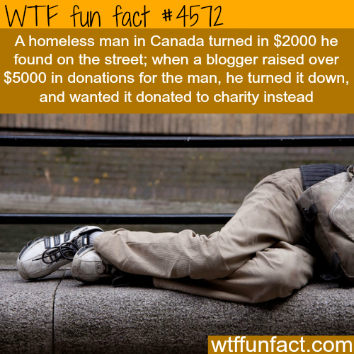 Homeless man returns lost money found in street -   WTF fun facts