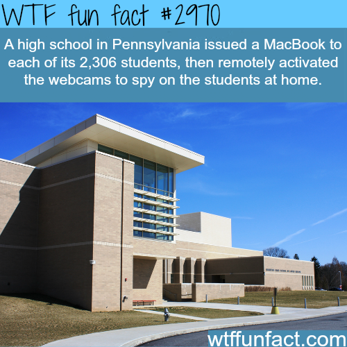 How a school in Penslvania spied on it's students -WTF fun facts