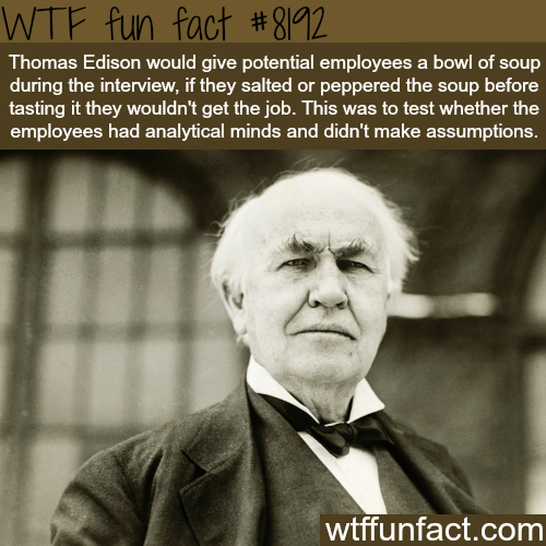 How Thomas Edison tested his employees - WTF fun fact
