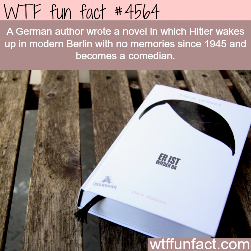 If Hitler was alive today with no memory of the past -   WTF fun facts