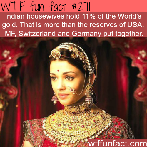 Indian housewives hold the most gold - WTF fun facts
