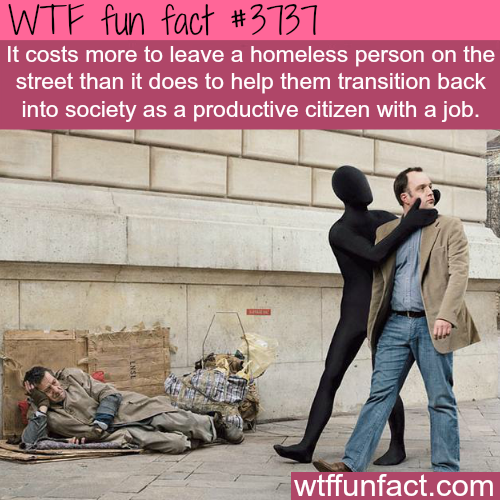 It costs less to help the homeless than not do anything - WTF fun facts