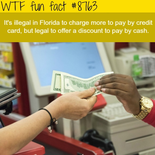 It's illegal to charge more for credit card usage in Florida - WTF fun facts