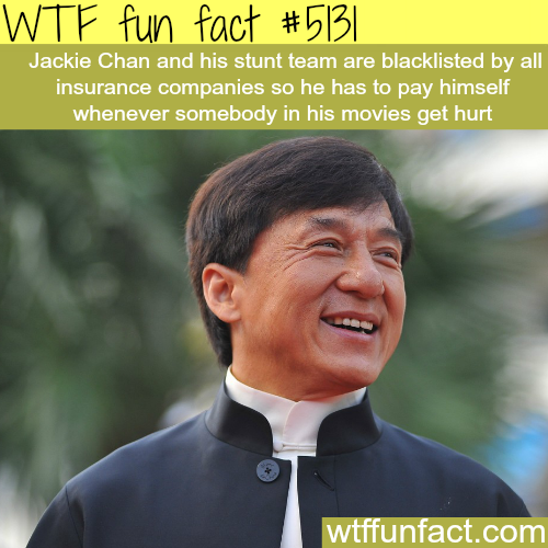 Jackie Chan can't  get insurance for him and his stunt team - WTF fun facts