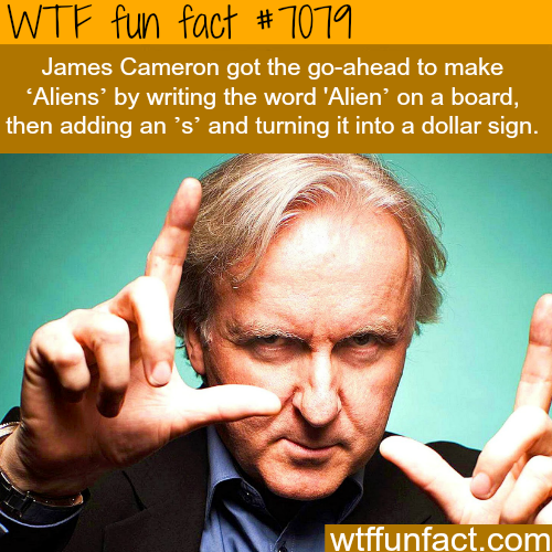 James Cameron; Alien$ - WTF fun facts