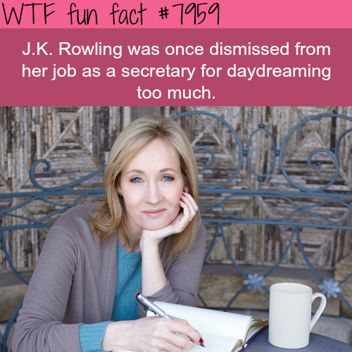 J.K. was dismissed from her job because she daydreams too much - WTF fun fact