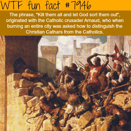 Kill them all and let God sort them out - WTF fun facts