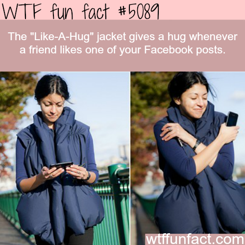 Like-A-Hug jacket - WTF fun factsOur Facebook page is not that popular