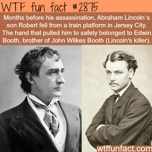 Lincoln's son Robert and  Edwin Booth -  WTF fun facts