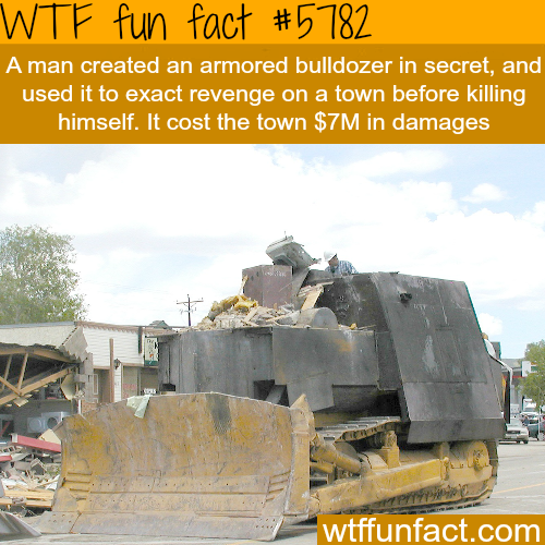 Man created an armored bulldozer to destroy his town - WTF fun facts