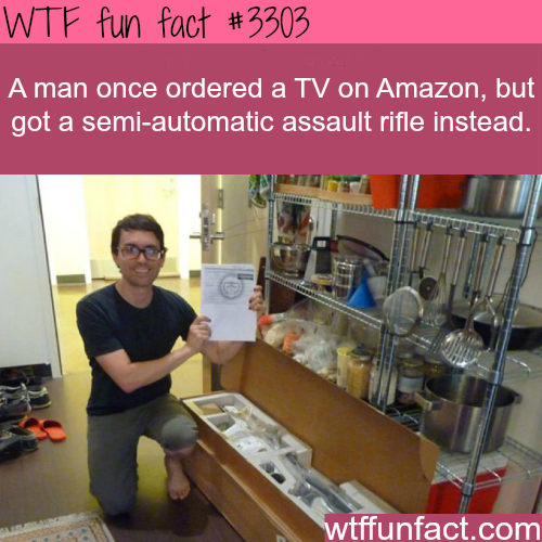 Man get a semi-automatic assault rifle instead of TV he ordered -WTF fun facts
