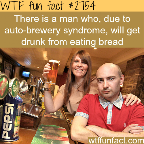 Man who gets drunk by eating bread - WTF fun facts