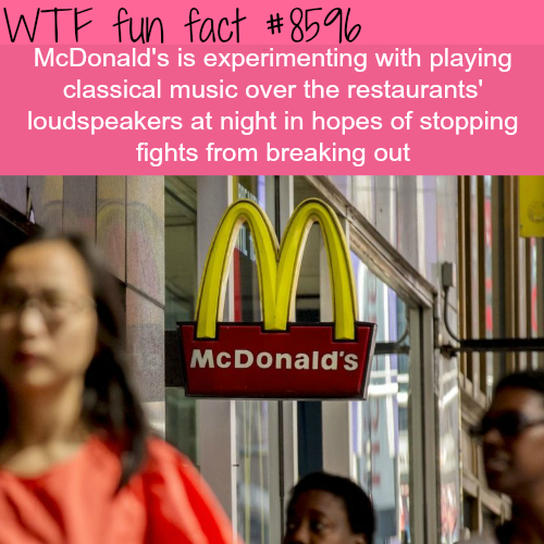 McDonald's will be playing classical music… - WTF fun facts