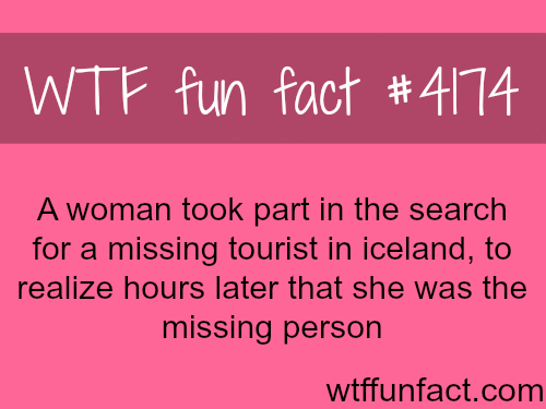 Missing woman was searching for herself -  WTF fun facts