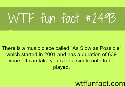 """Music piece """"As Slow as Possible"""" -WTF funfacts"""