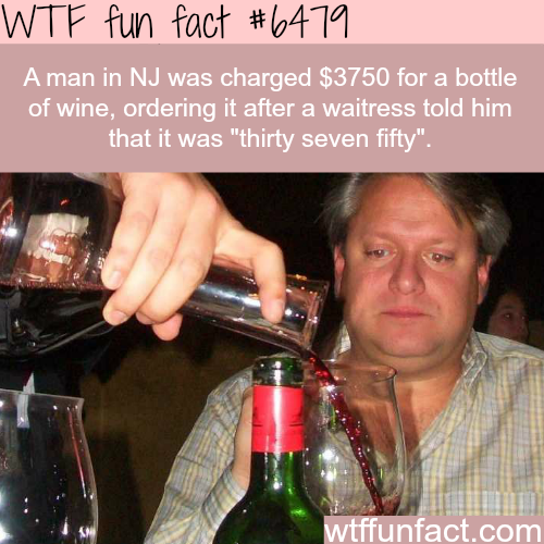New Jersey man charged $3750 for a bottle of wine…- WTF fun facts
