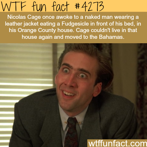 Nicolas Cage awoke to a naked man in his house -  WTF fun facts