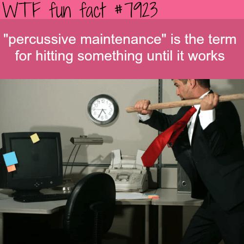 Percussive Maintenance - WTF fun facts