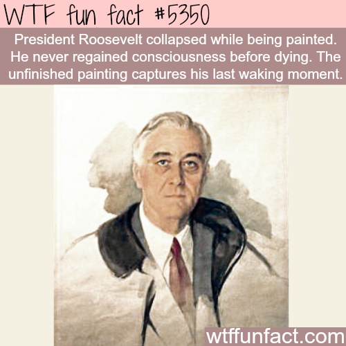 President Franklin Roosevelt's unfinished painting - WTF fun facts