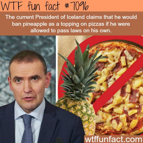 President of Iceland says he would ban pineapple on pizza - WTF fun facts