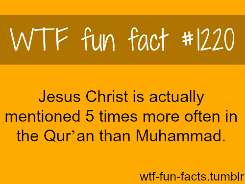Religions: Jesus Christ is mentioned in the Qur'an five times more often than Muhammad