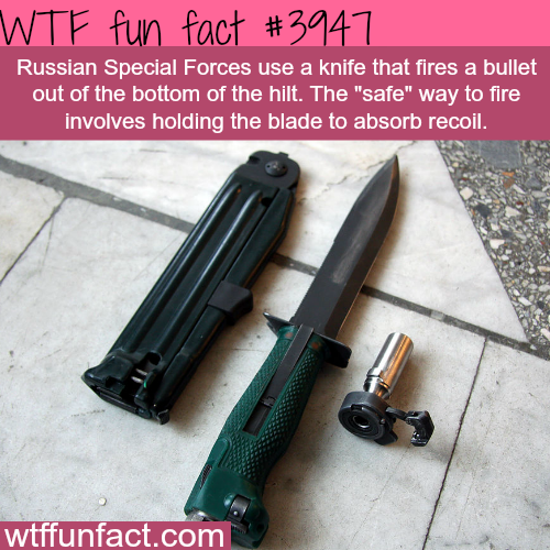 Russian knife that fires a bullet - WTF fun facts