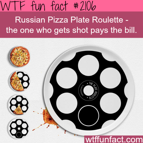 Russian Pizza Plate Roulette -WTF fun facts