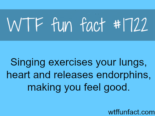 Singing exercises your lungs - WTF fun facts