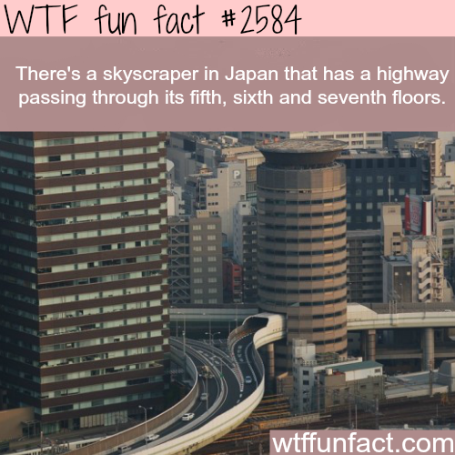 Skyscraper in Japan with highway passing through it - WTF fun facts